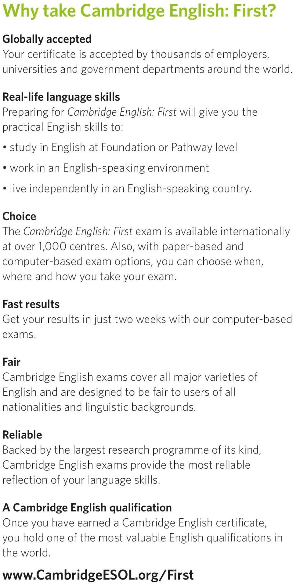 live independently in an English-speaking country. Choice The Cambridge English: First exam is available internationally at over 1,000 centres.