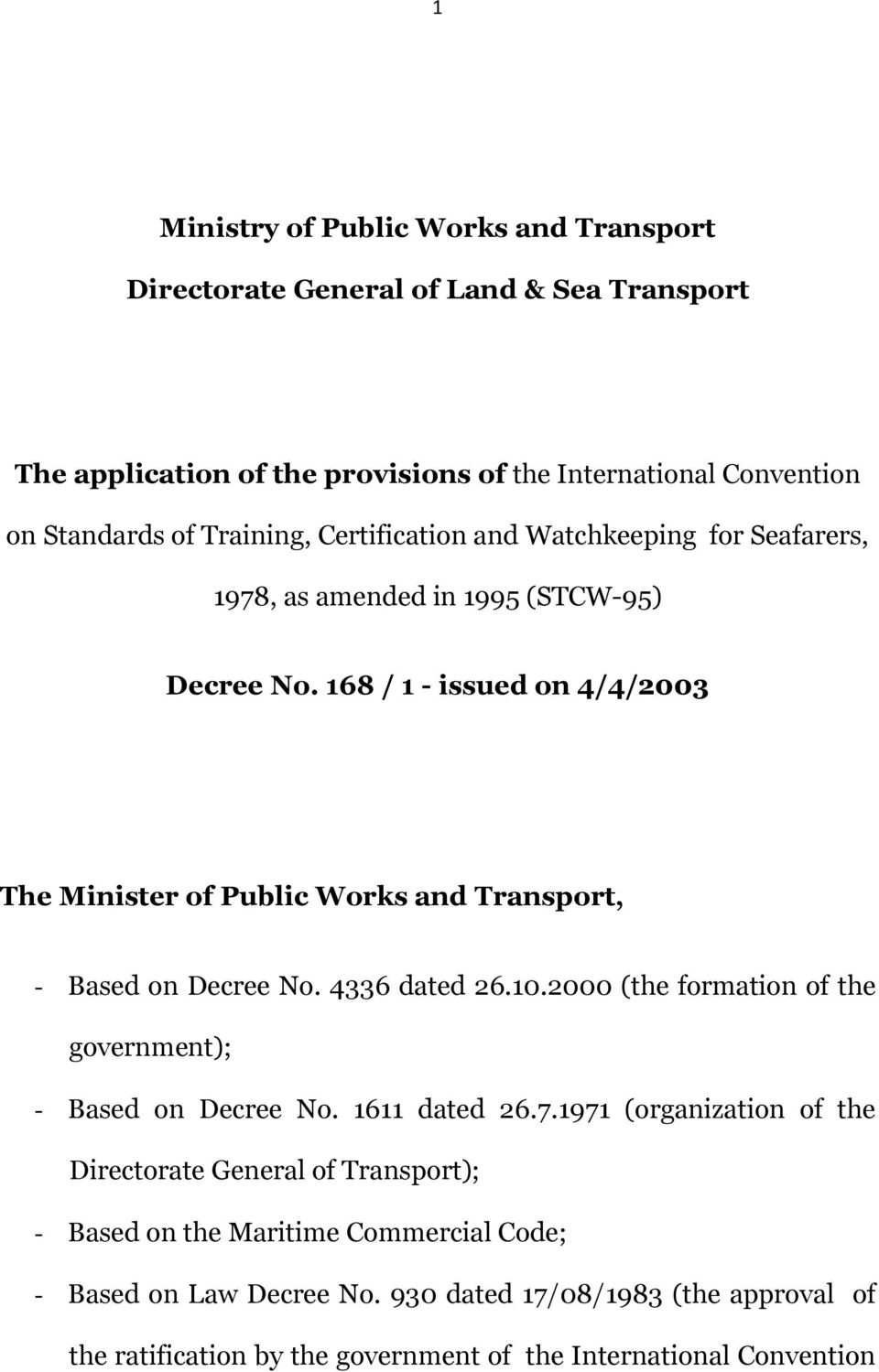 168 / 1 - issued on 4/4/2003 The Minister of Public Works and Transport, - Based on Decree No. 4336 dated 26.10.2000 (the formation of the government); - Based on Decree No.