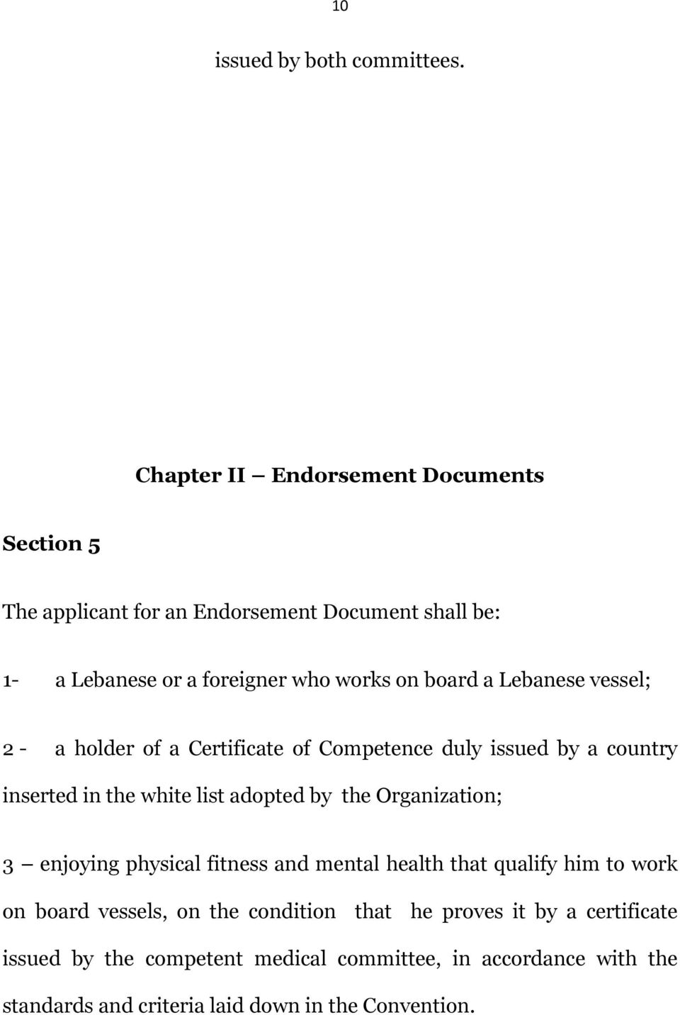 a Lebanese vessel; 2 - a holder of a Certificate of Competence duly issued by a country inserted in the white list adopted by the Organization;