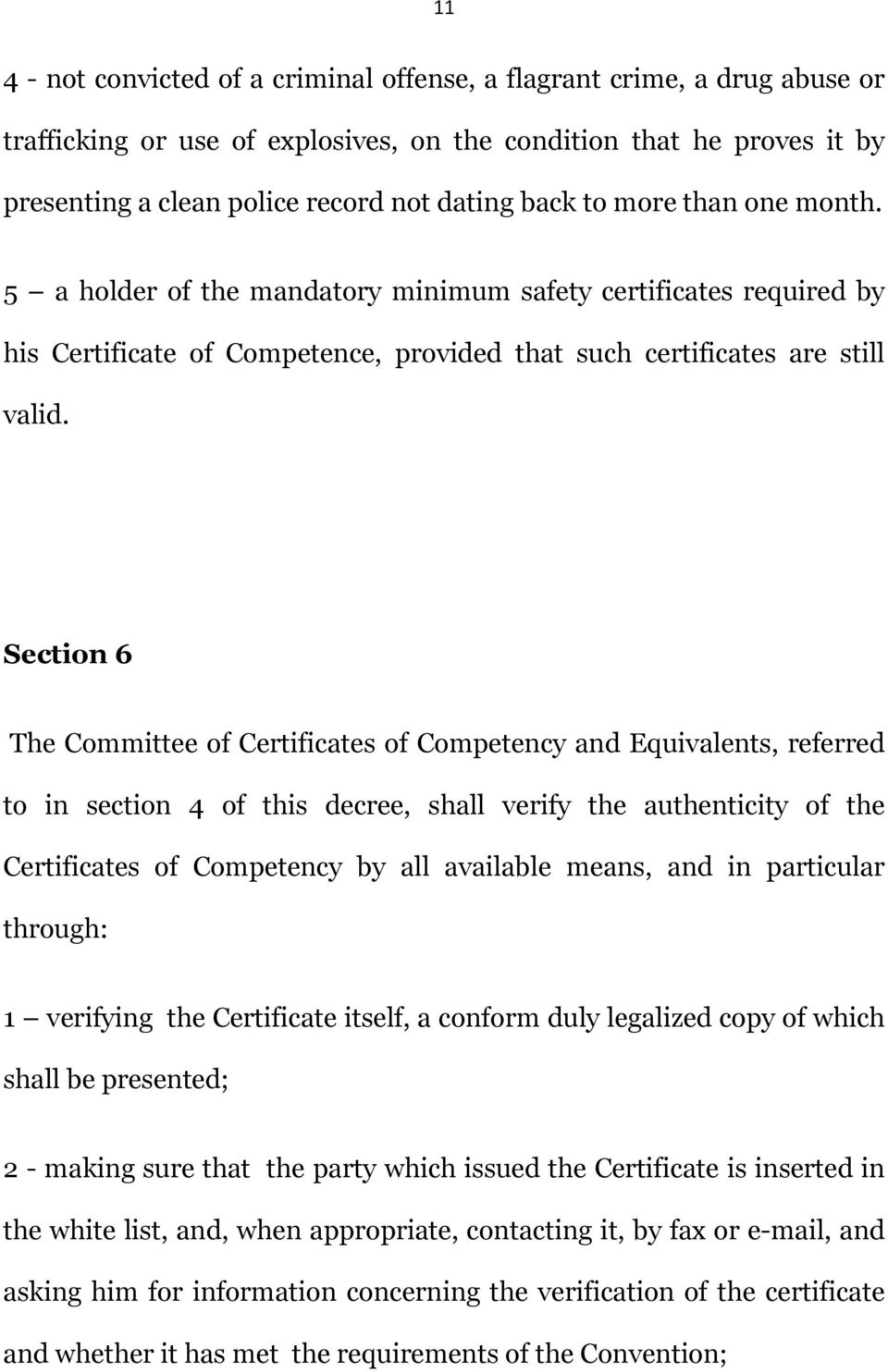 Section 6 The Committee of Certificates of Competency and Equivalents, referred to in section 4 of this decree, shall verify the authenticity of the Certificates of Competency by all available means,