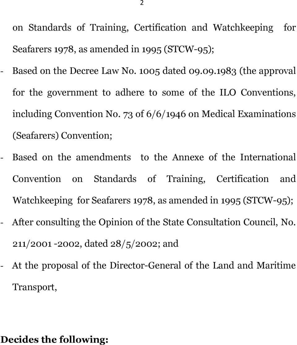 73 of 6/6/1946 on Medical Examinations (Seafarers) Convention; - Based on the amendments to the Annexe of the International Convention on Standards of Training, Certification