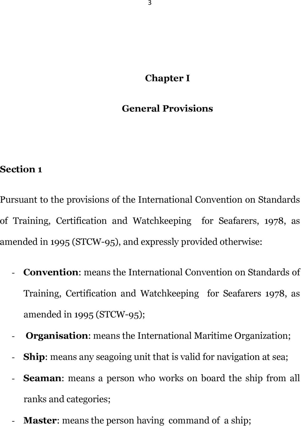 Certification and Watchkeeping for Seafarers 1978, as amended in 1995 (STCW-95); - Organisation: means the International Maritime Organization; - Ship: means any
