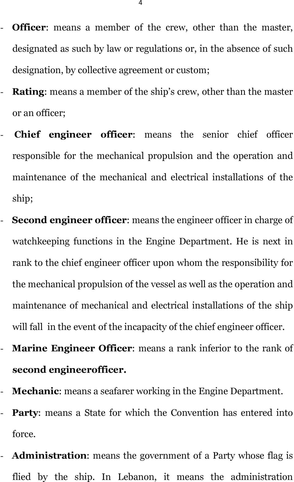 the mechanical and electrical installations of the ship; - Second engineer officer: means the engineer officer in charge of watchkeeping functions in the Engine Department.