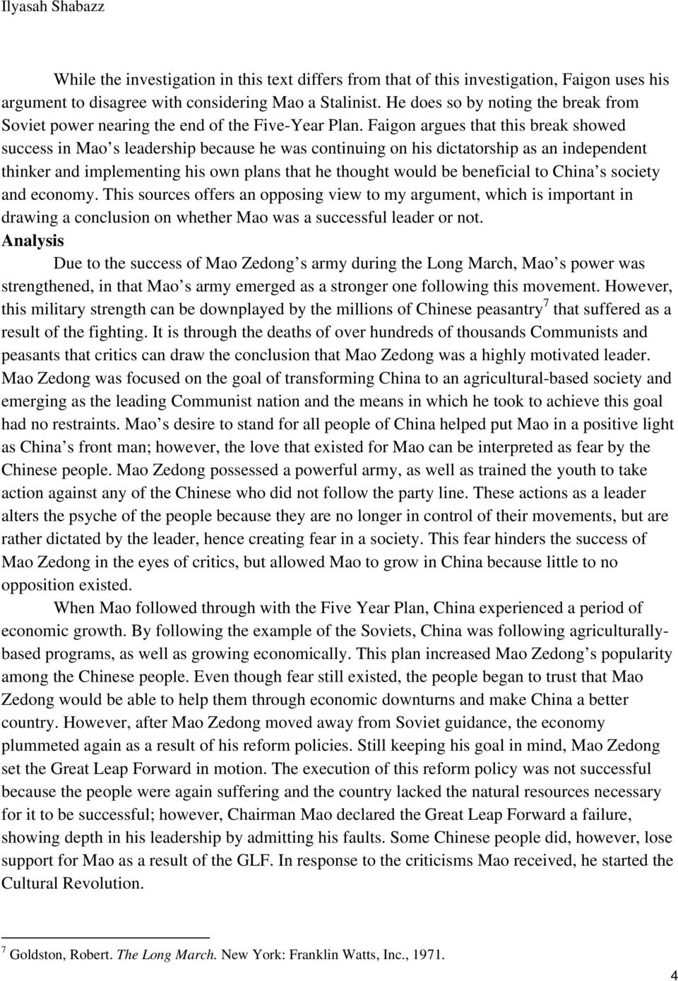 Faigon argues that this break showed success in Mao s leadership because he was continuing on his dictatorship as an independent thinker and implementing his own plans that he thought would be
