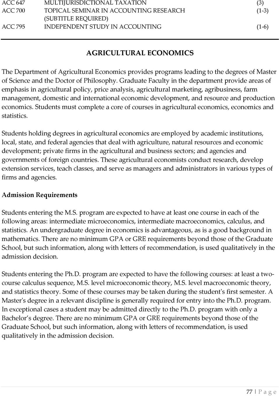 Graduate Faculty in the department provide areas of emphasis in agricultural policy, price analysis, agricultural marketing, agribusiness, farm management, domestic and international economic