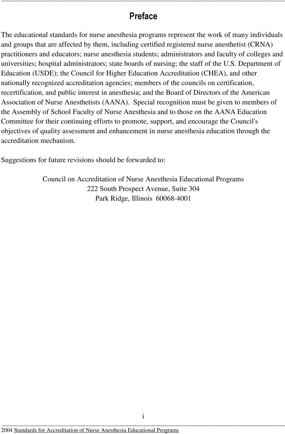 Department of Education (USDE); the Council for Higher Education Accreditation (CHEA), and other nationally recognized accreditation agencies; members of the councils on certification,