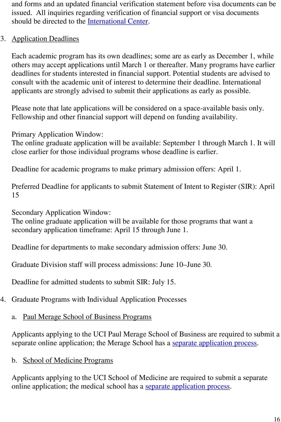 Application Deadlines Each academic program has its own deadlines; some are as early as December 1, while others may accept applications until March 1 or thereafter.
