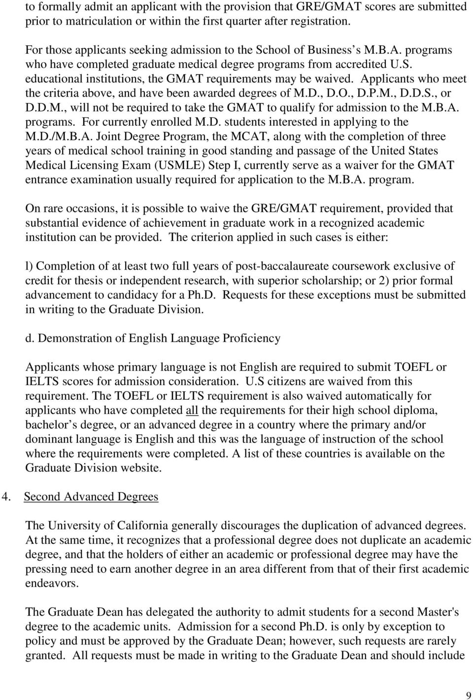 Applicants who meet the criteria above, and have been awarded degrees of M.D., D.O., D.P.M., D.D.S., or D.D.M., will not be required to take the GMAT to qualify for admission to the M.B.A. programs.