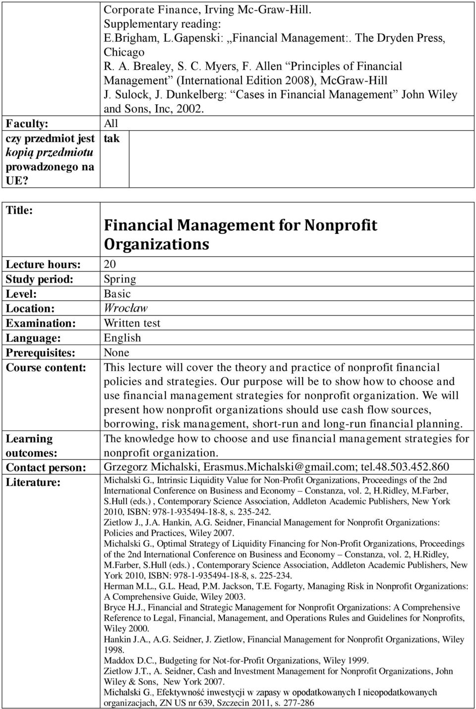 All tak Financial Management for Nonprofit Organizations 20 Spring Basic Written test None This lecture will cover the theory and practice of nonprofit financial policies and strategies.