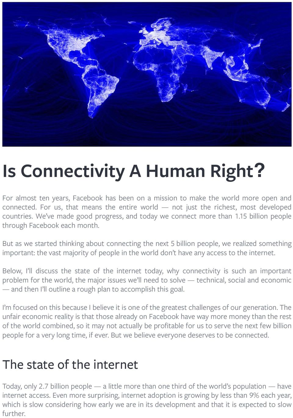 But as we started thinking about connecting the next 5 billion people, we realized something important: the vast majority of people in the world don t have any access to the internet.
