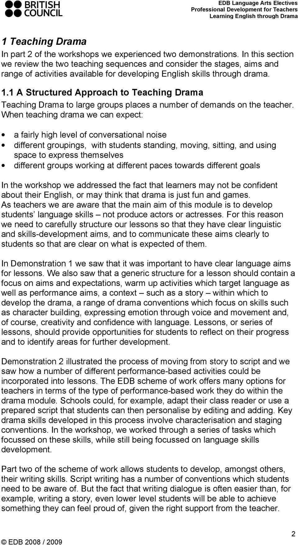 1 A Structured Approach to Teaching Drama Teaching Drama to large groups places a number of demands on the teacher.