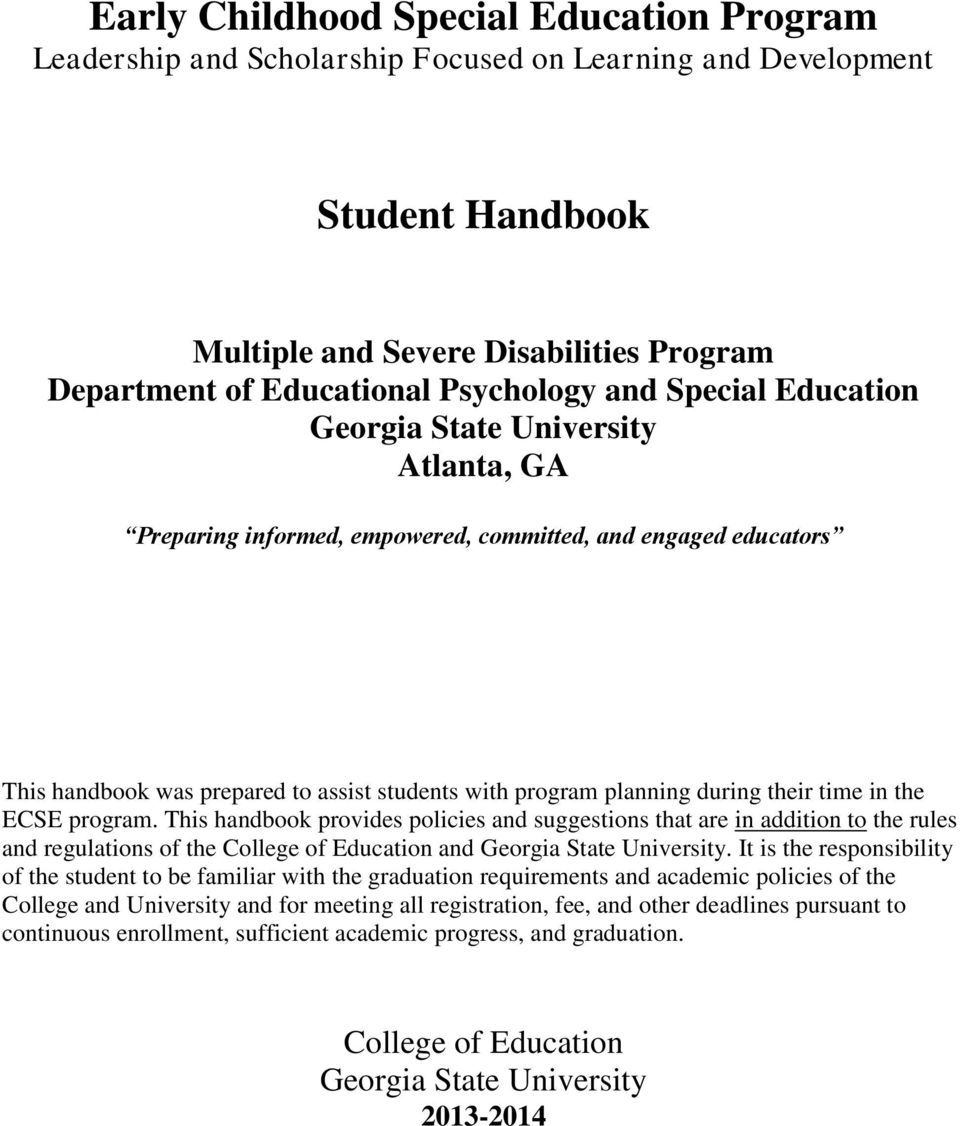 their time in the ECSE program. This handbook provides policies and suggestions that are in addition to the rules and regulations of the College of Education and Georgia State University.