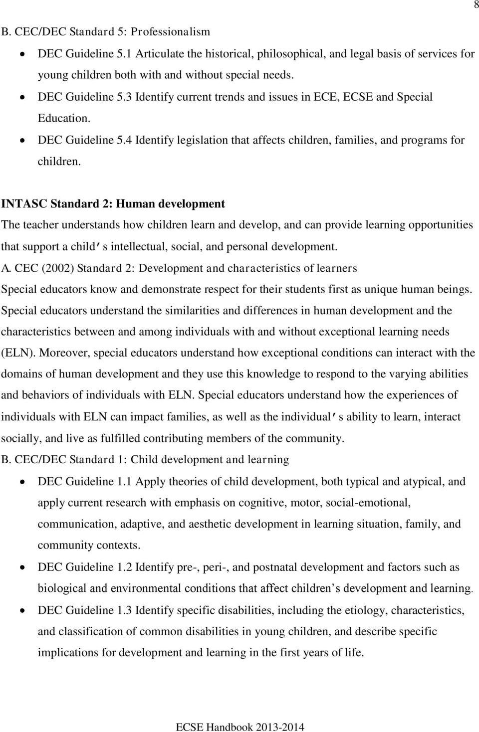 INTASC Standard 2: Human development The teacher understands how children learn and develop, and can provide learning opportunities that support a child s intellectual, social, and personal