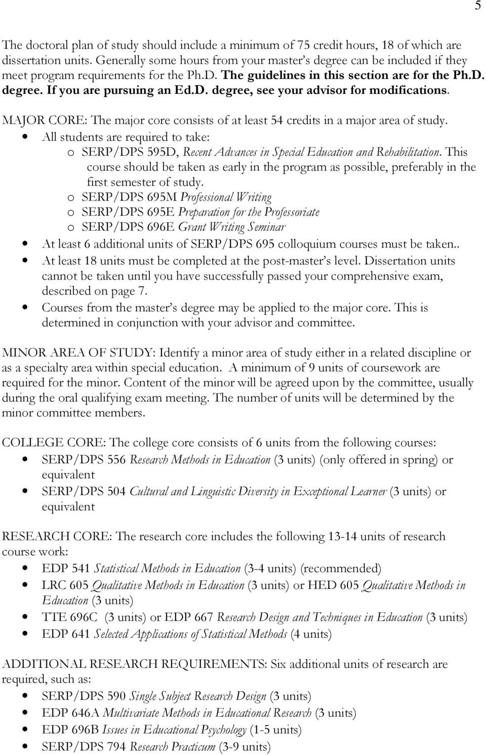 MAJOR CORE: The major core consists of at least 54 credits in a major area of study. All students are required to take: o SERP/DPS 595D, Recent Advances in Special Education and Rehabilitation.