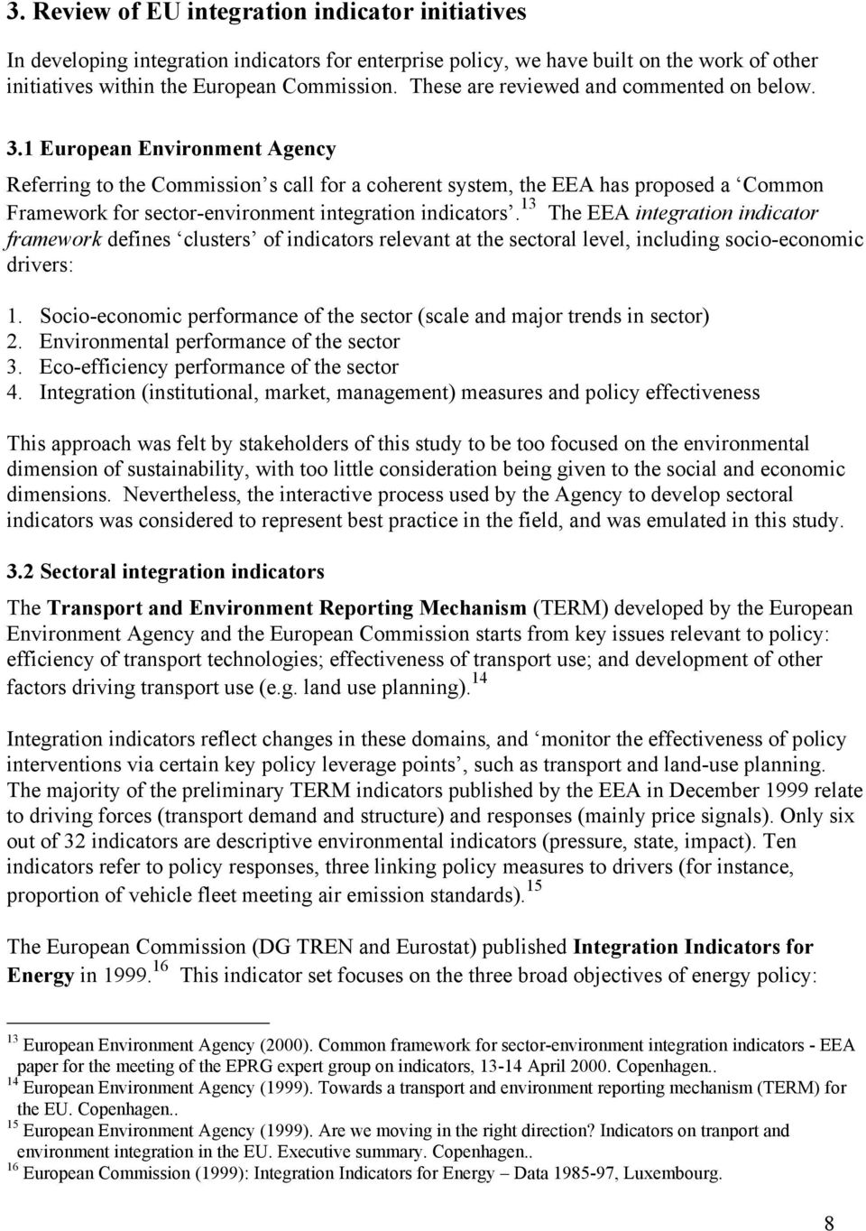1 European Environment Agency Referring to the Commission s call for a coherent system, the EEA has proposed a Common Framework for sector-environment integration indicators.