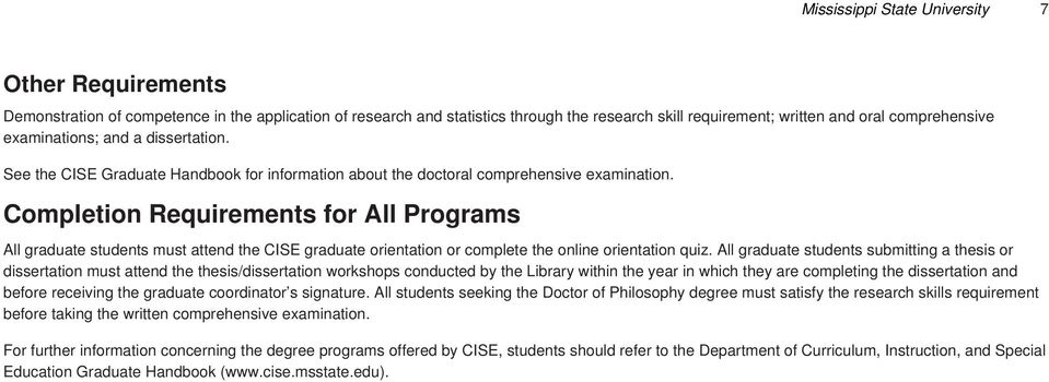 Completion Requirements for All Programs All graduate students must attend the CISE graduate orientation or complete the online orientation quiz.