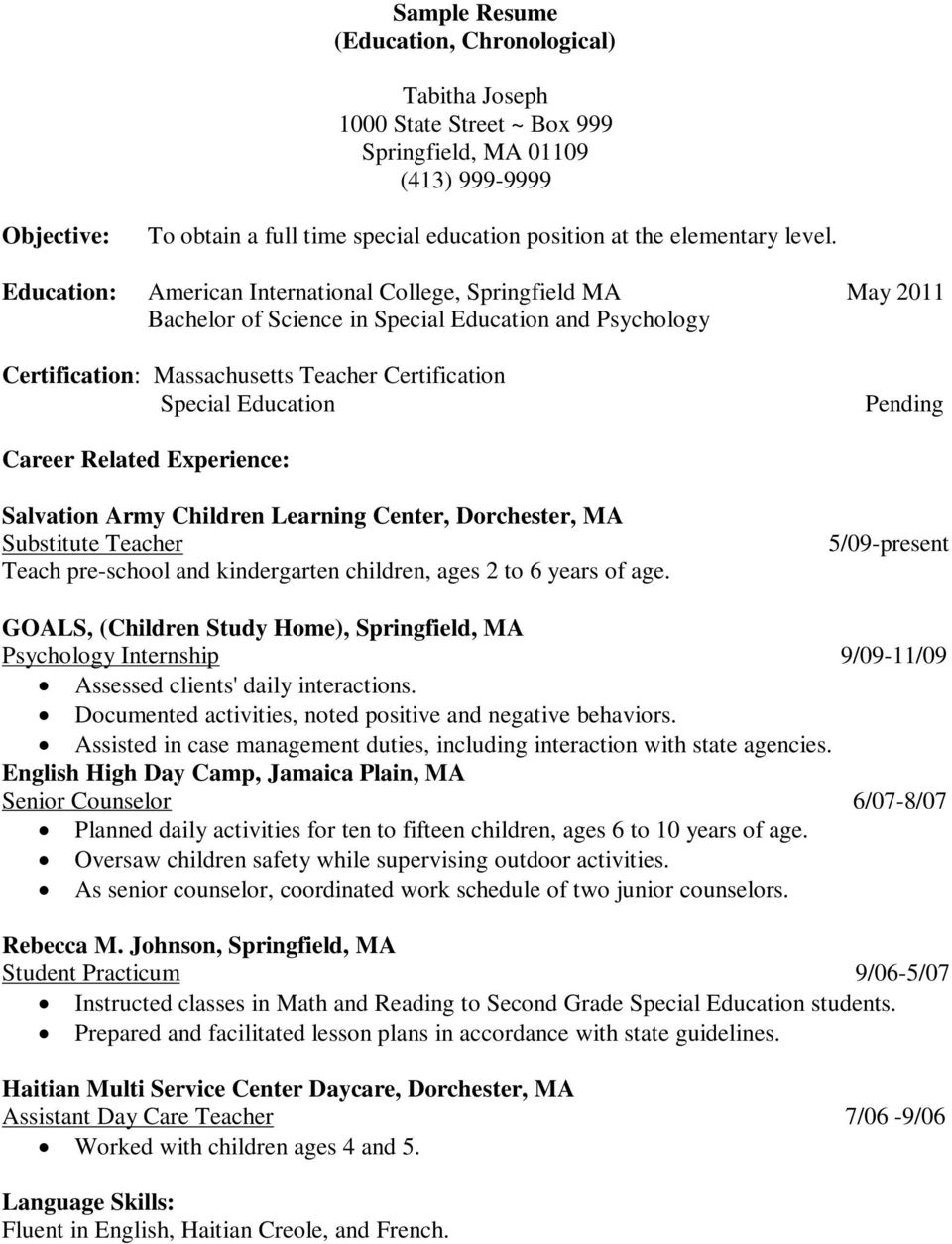 Education: American International College, Springfield MA May 2011 Bachelor of Science in Special Education and Psychology Certification: Massachusetts Teacher Certification Special Education Pending