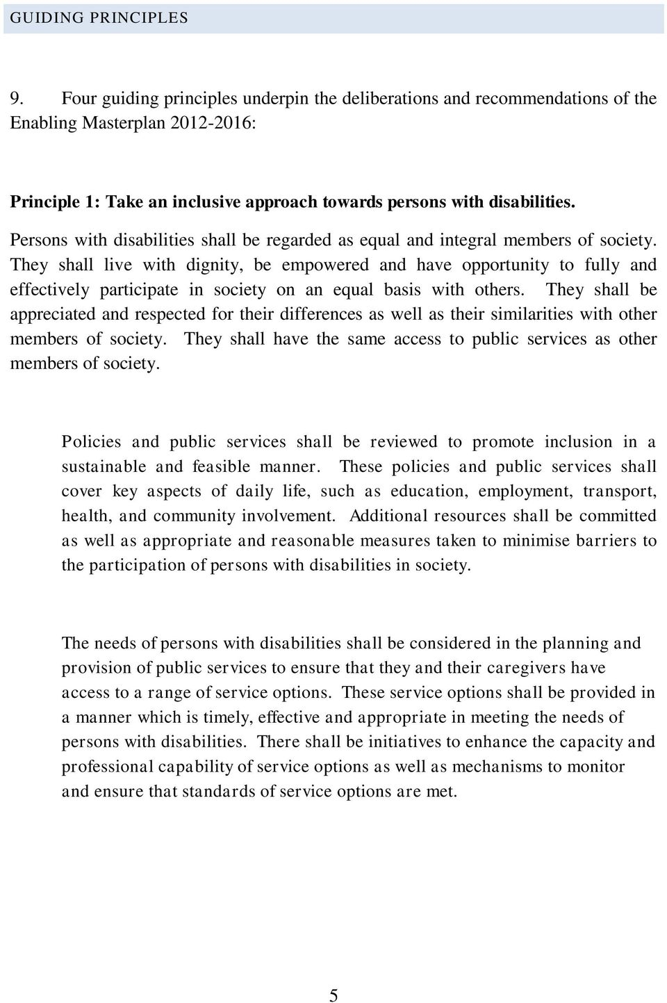 Persons with disabilities shall be regarded as equal and integral members of society.