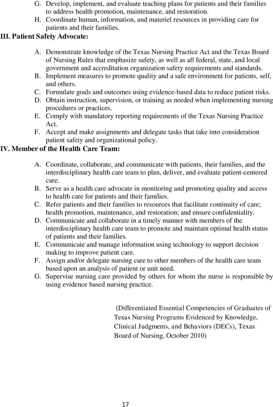 Demonstrate knowledge of the Texas Nursing Practice Act and the Texas Board of Nursing Rules that emphasize safety, as well as all federal, state, and local government and accreditation organization