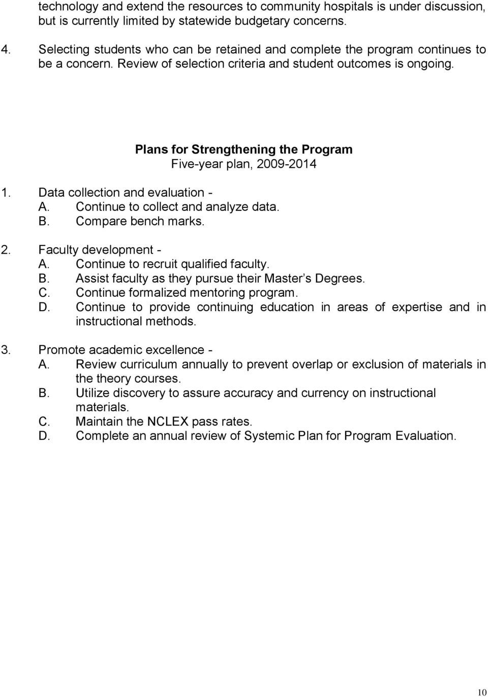 Plans for Strengthening the Program Five-year plan, 2009-2014 1. Data collection and evaluation - A. Continue to collect and analyze data. B. Compare bench marks. 2. Faculty development - A.