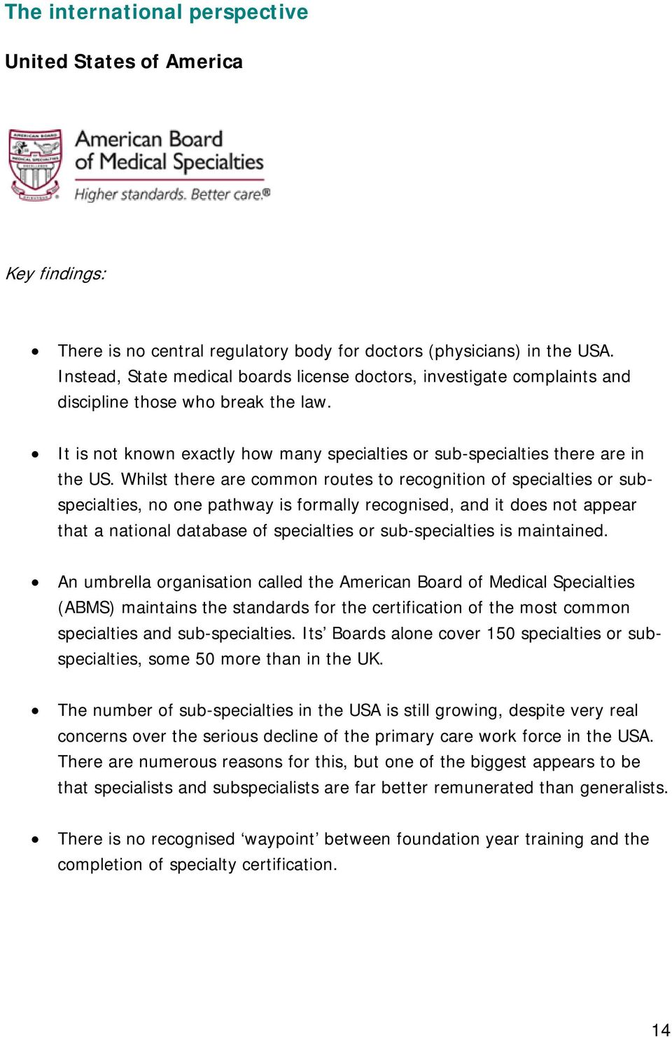 Whilst there are common routes to recognition of specialties or subspecialties, no one pathway is formally recognised, and it does not appear that a national database of specialties or