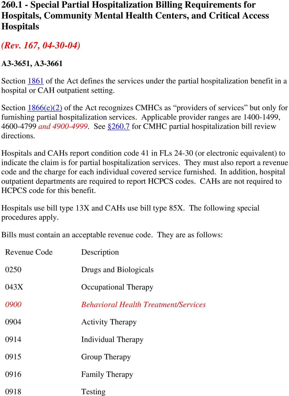 Section 1866(e)(2) of the Act recognizes CMHCs as providers of services but only for furnishing partial hospitalization services. Applicable provider ranges are 1400-1499, 4600-4799 and 4900-4999.
