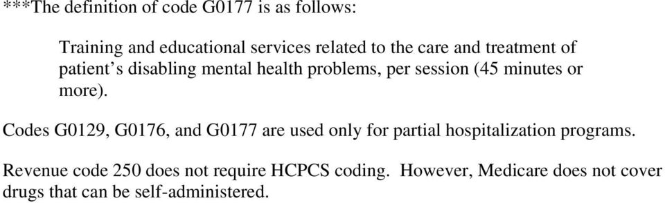 Codes G0129, G0176, and G0177 are used only for partial hospitalization programs.