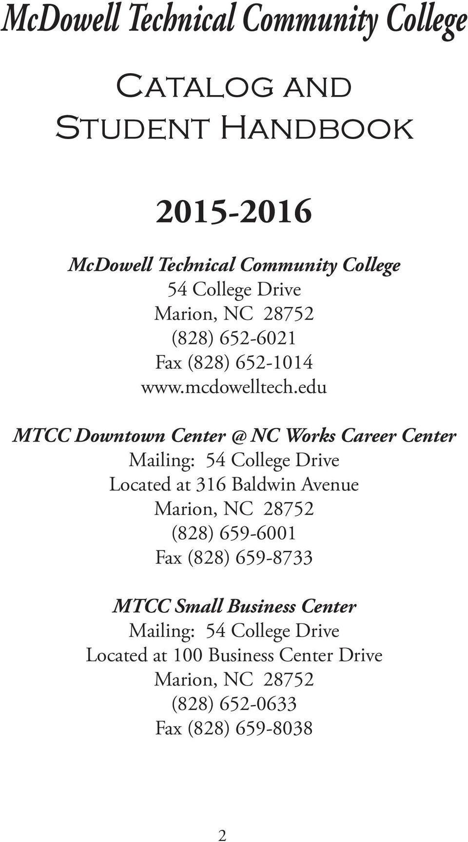 edu MTCC Downtown Center @ NC Works Career Center Mailing: 54 College Drive Located at 316 Baldwin Avenue Marion, NC 28752