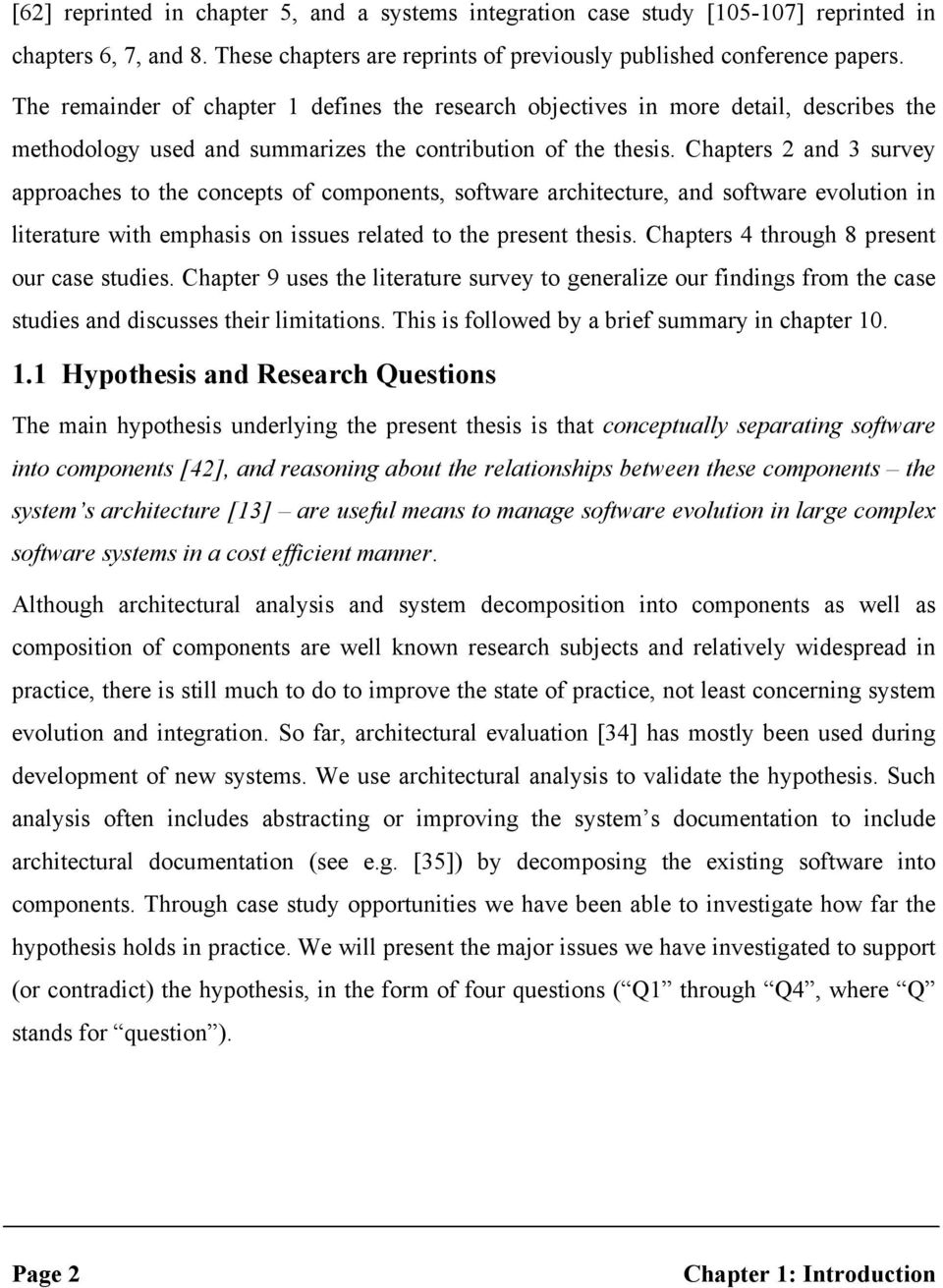 Chapters 2 and 3 survey approaches to the concepts of components, software architecture, and software evolution in literature with emphasis on issues related to the present thesis.