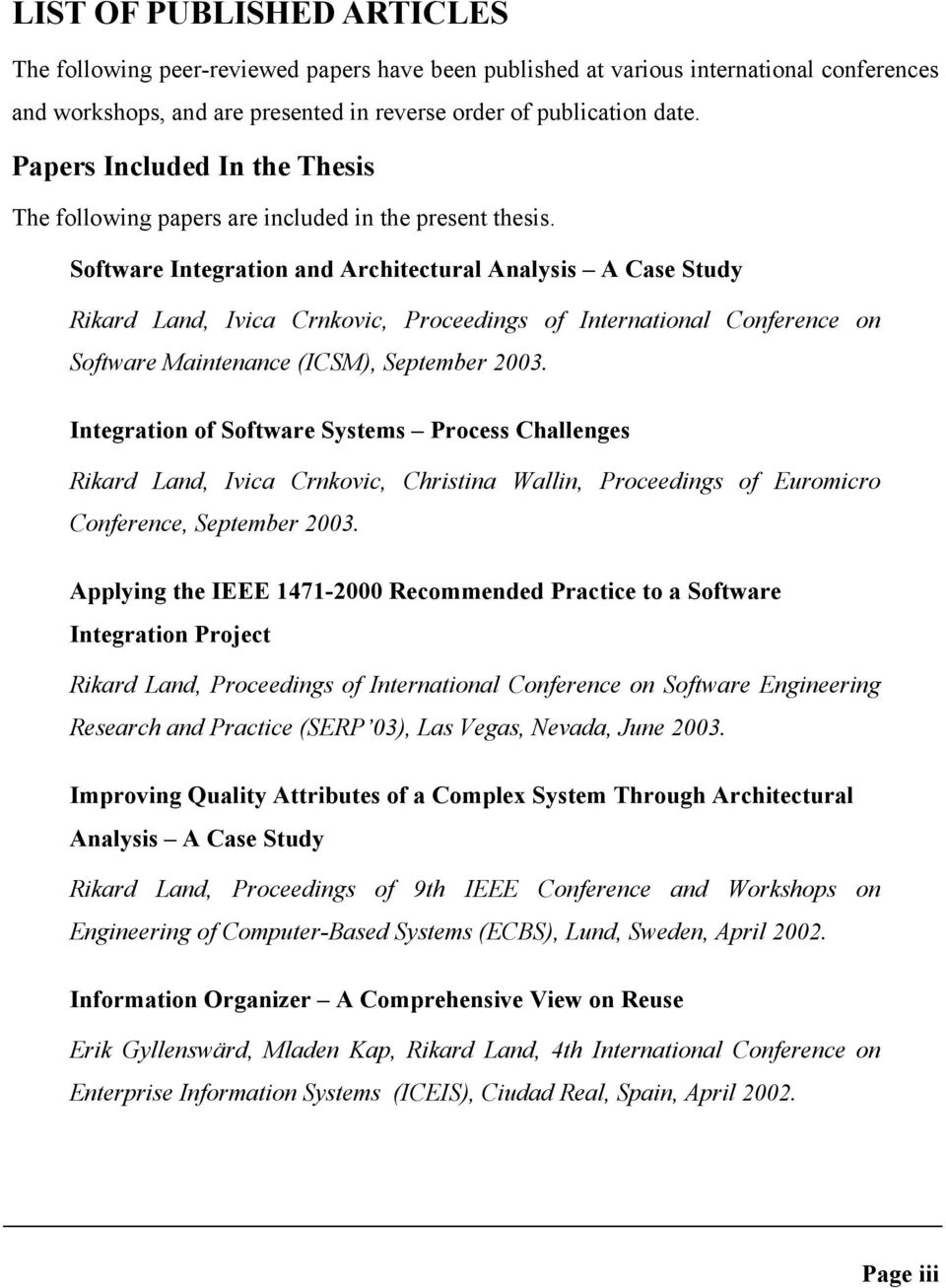 Software Integration and Architectural Analysis A Case Study Rikard Land, Ivica Crnkovic, Proceedings of International Conference on Software Maintenance (ICSM), September 2003.