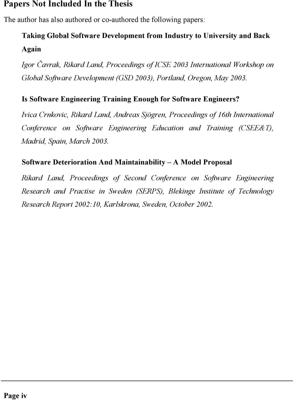 Ivica Crnkovic, Rikard Land, Andreas Sjögren, Proceedings of 16th International Conference on Software Engineering Education and Training (CSEE&T), Madrid, Spain, March 2003.