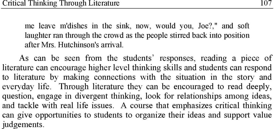 As can be seen from the students responses, reading a piece of literature can encourage higher level thinking skills and students can respond to literature by making connections with