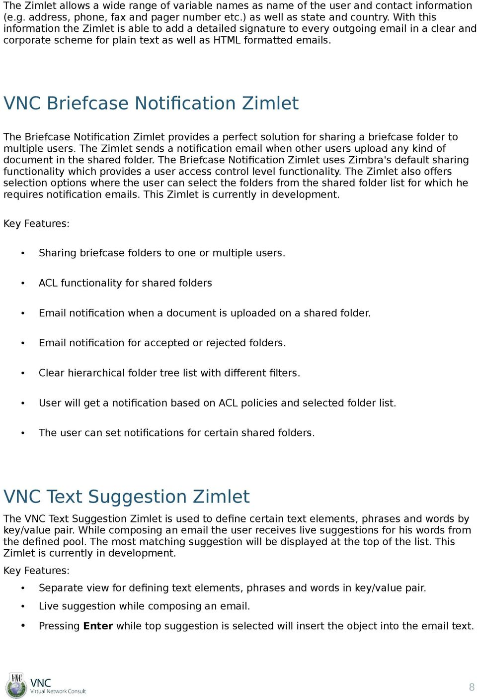 VNC Briefcase Notification Zimlet The Briefcase Notification Zimlet provides a perfect solution for sharing a briefcase folder to multiple users.