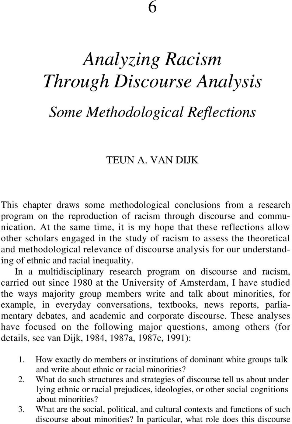 At the same time, it is my hope that these reflections allow other scholars engaged in the study of racism to assess the theoretical and methodological relevance of discourse analysis for our
