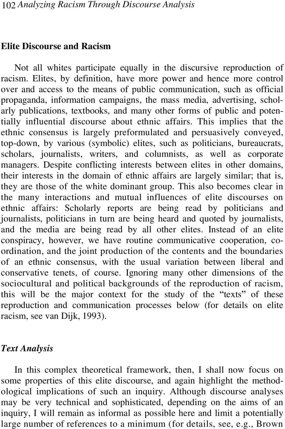 scholarly publications, textbooks, and many other forms of public and potentially influential discourse about ethnic affairs.