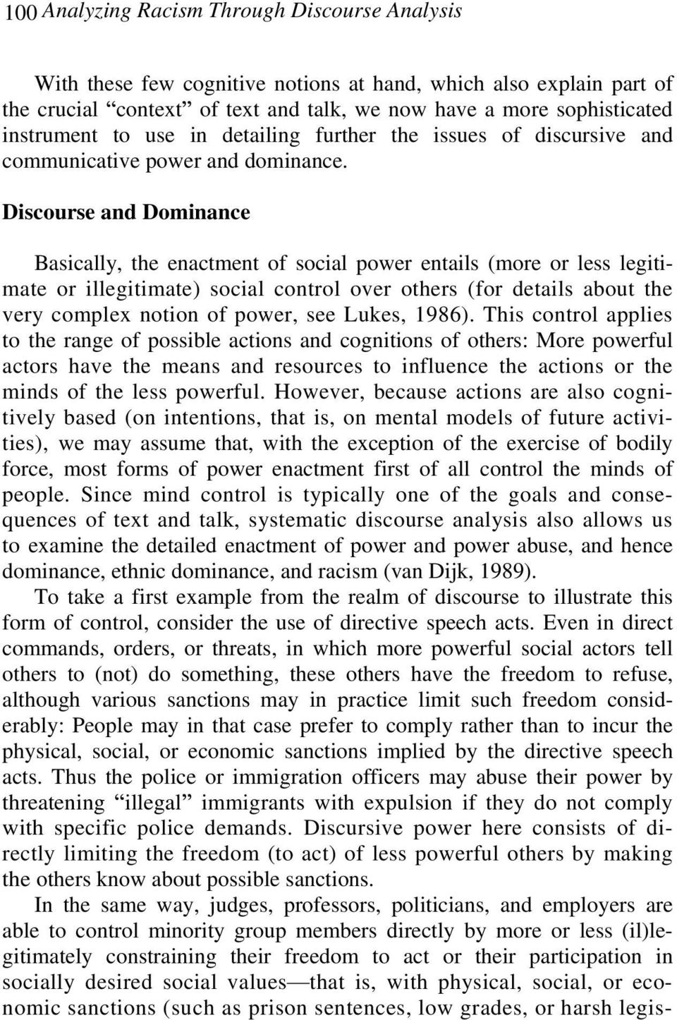 Discourse and Dominance Basically, the enactment of social power entails (more or less legitimate or illegitimate) social control over others (for details about the very complex notion of power, see