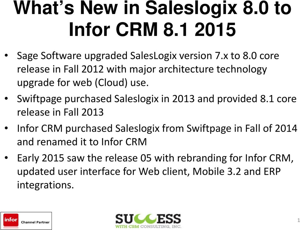 Swiftpage purchased Saleslogix in 2013 and provided 8.