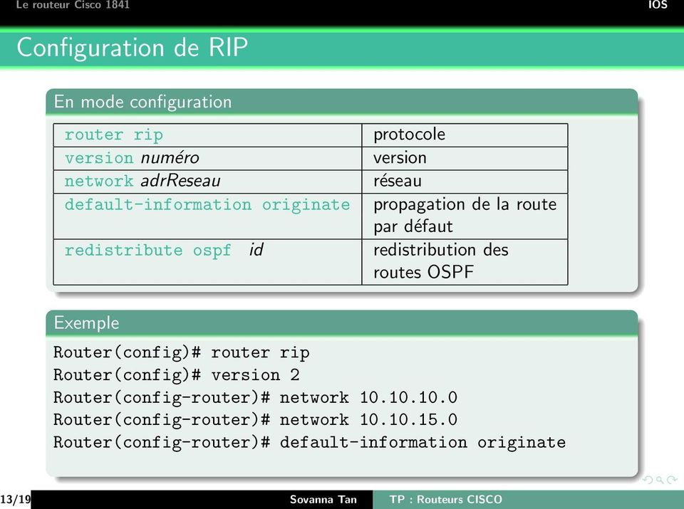 routes OSPF Exemple Router(config)# router rip Router(config)# version 2 Router(config-router)# network 10.