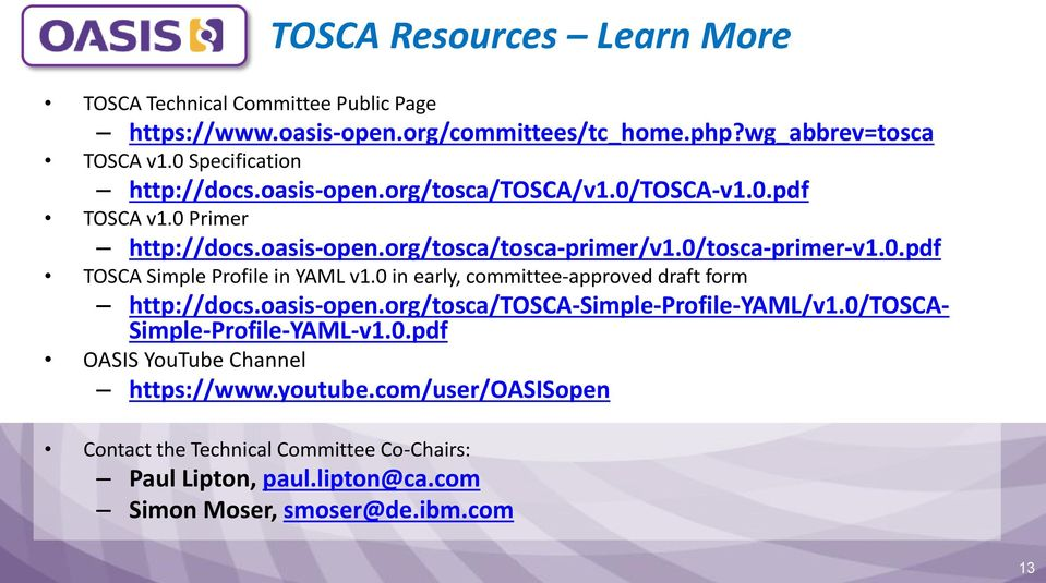 0 in early, committee-approved draft form http://docs.oasis-open.org/tosca/tosca-simple-profile-yaml/v1.0/tosca- Simple-Profile-YAML-v1.0.pdf OASIS YouTube Channel https://www.
