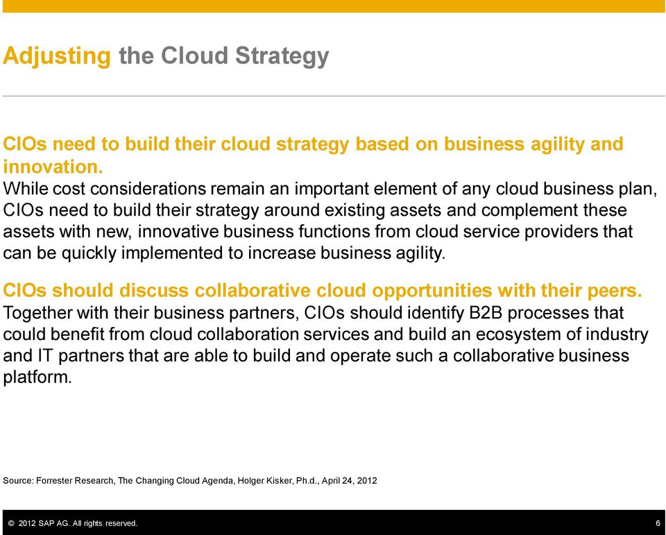 functions from cloud service providers that can be quickly implemented to increase business agility. CIOs should discuss collaborative cloud opportunities with their peers.