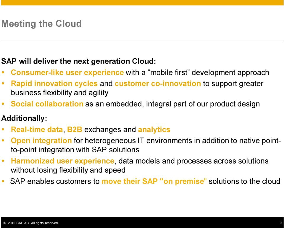 exchanges and analytics Open integration for heterogeneous IT environments in addition to native pointto-point integration with SAP solutions Harmonized user experience, data