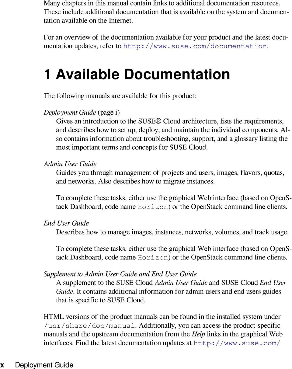 1 Available Documentation The following manuals are available for this product: Deployment Guide (page i) Gives an introduction to the SUSE Cloud architecture, lists the requirements, and describes