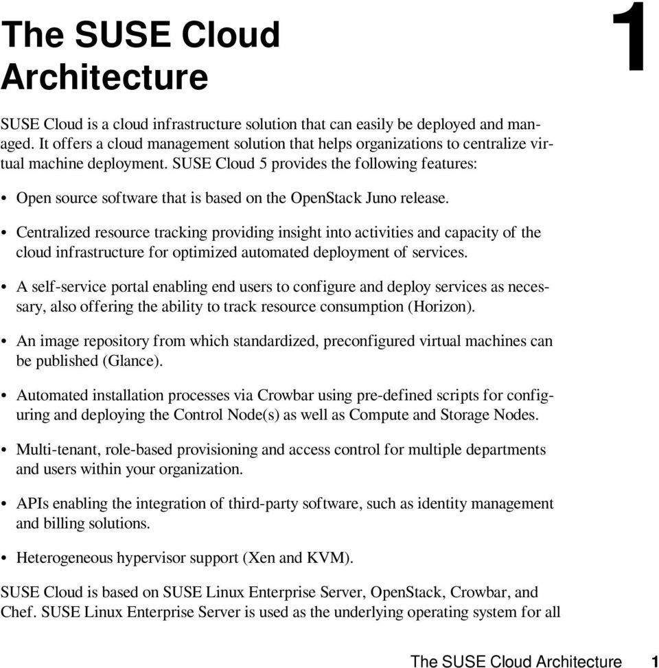 SUSE Cloud 5 provides the following features: 1 Open source software that is based on the OpenStack Juno release.