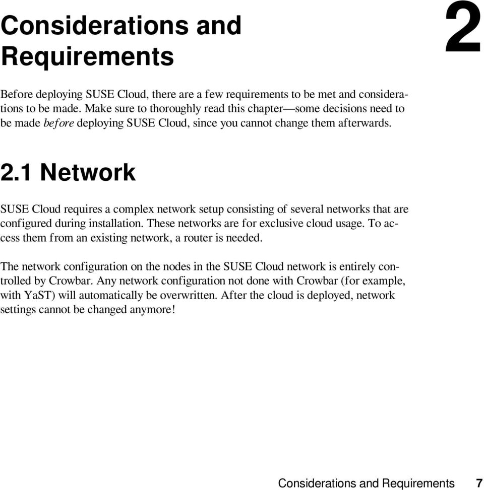 1 Network SUSE Cloud requires a complex network setup consisting of several networks that are configured during installation. These networks are for exclusive cloud usage.