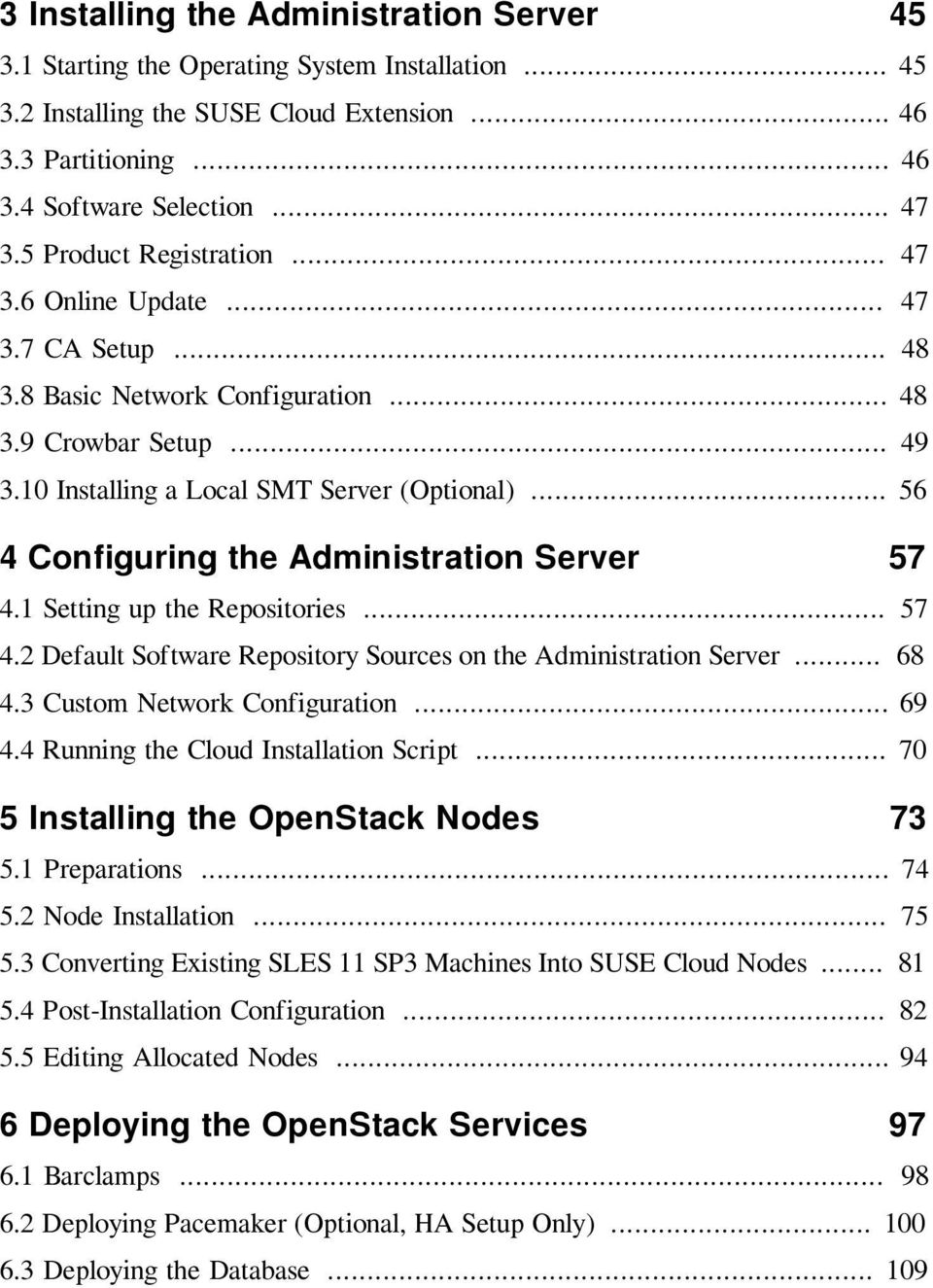 .. 56 4 Configuring the Administration Server 57 4.1 Setting up the Repositories... 57 4.2 Default Software Repository Sources on the Administration Server... 68 4.3 Custom Network Configuration.