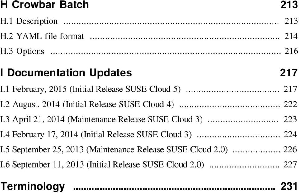 3 April 21, 2014 (Maintenance Release SUSE Cloud 3)... 223 I.4 February 17, 2014 (Initial Release SUSE Cloud 3)... 224 I.