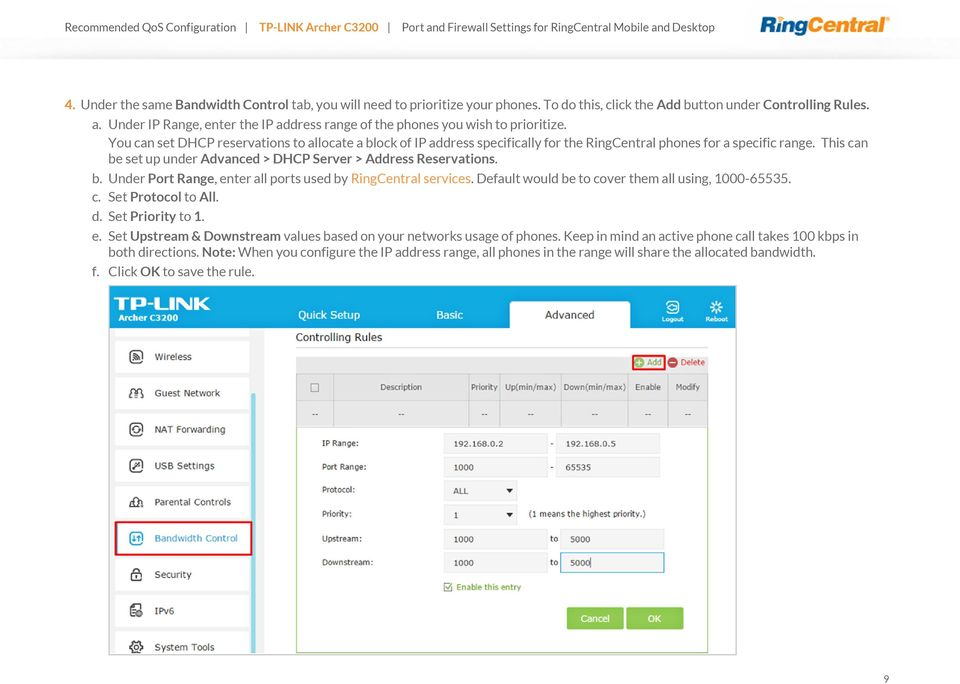 You can set DHCP reservations to allocate a block of IP address specifically for the RingCentral phones for a specific range. This can be set up under Advanced > DHCP Server > Address Reservations. b. Under Port Range, enter all ports used by RingCentral services.