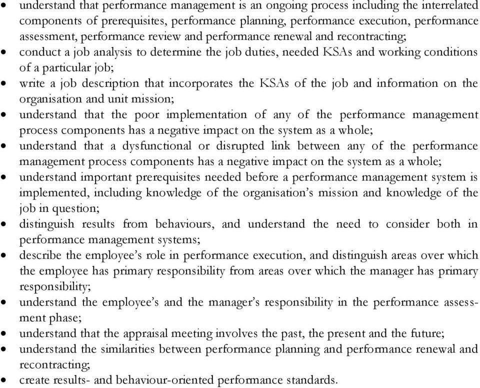 the KSAs of the job and information on the organisation and unit mission; understand that the poor implementation of any of the performance management process components has a negative impact on the