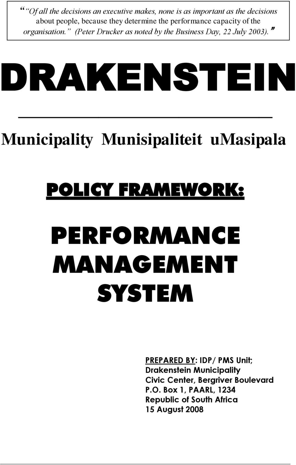 @ DRAKENSTEIN Municipality Munisipaliteit umasipala POLICY FRAMEWORK: PERFORMANCE MANAGEMENT SYSTEM PREPARED BY: IDP/