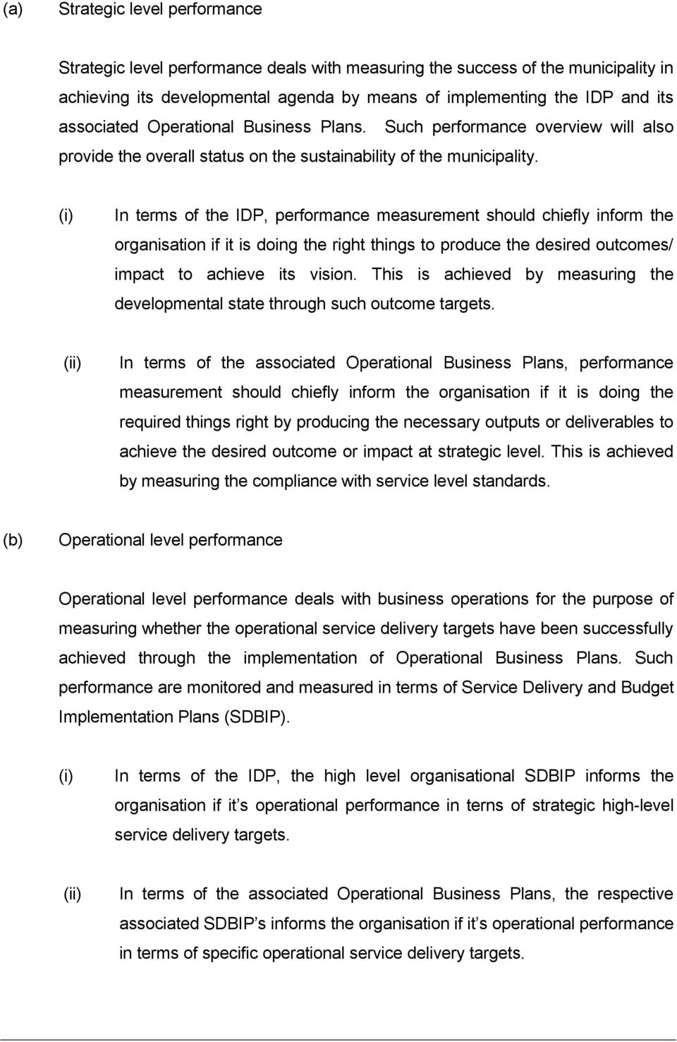 (i) In terms of the IDP, performance measurement should chiefly inform the organisation if it is doing the right things to produce the desired outcomes/ impact to achieve its vision.